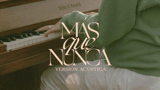 Un Corazón lanza versión acústica de su tema «Más que nunca», feat. Danilo Montero
